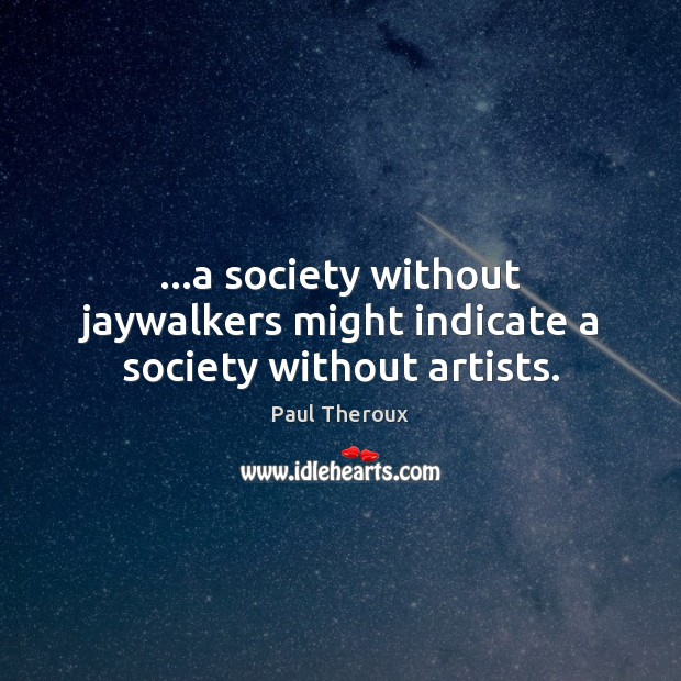 …a society without jaywalkers might indicate a society without artists. Image