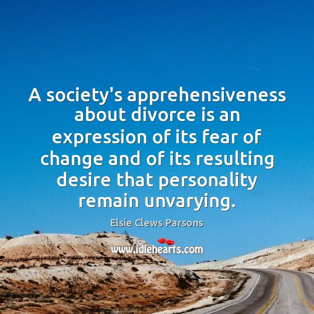 Image, A society's apprehensiveness about divorce is an expression of its fear of