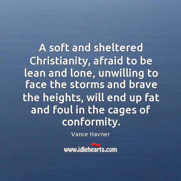 A soft and sheltered Christianity, afraid to be lean and lone, unwilling Image