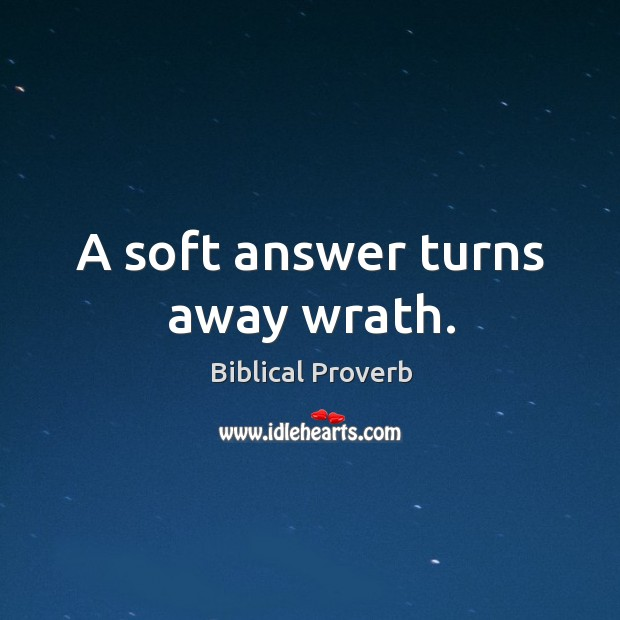A soft answer turns away wrath. Biblical Proverbs Image