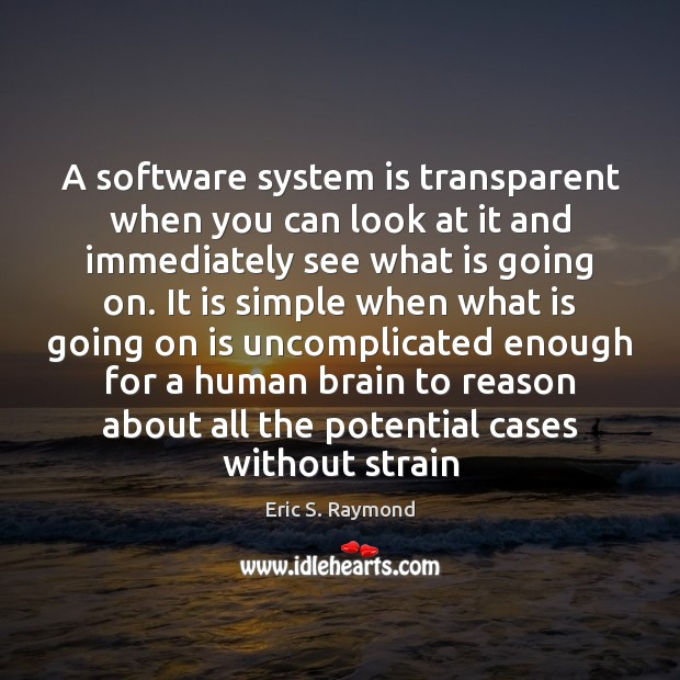 A software system is transparent when you can look at it and Eric S. Raymond Picture Quote