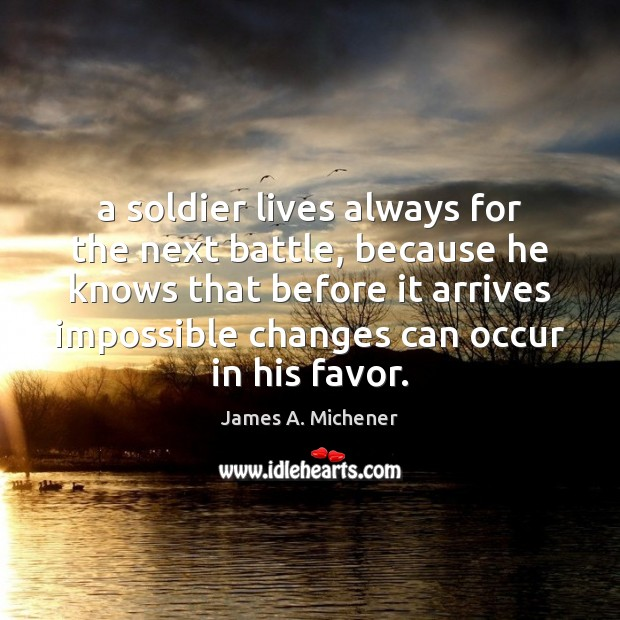 Image, A soldier lives always for the next battle, because he knows that