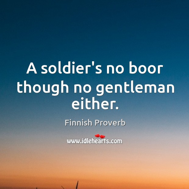 A soldier's no boor though no gentleman either. Finnish Proverbs Image