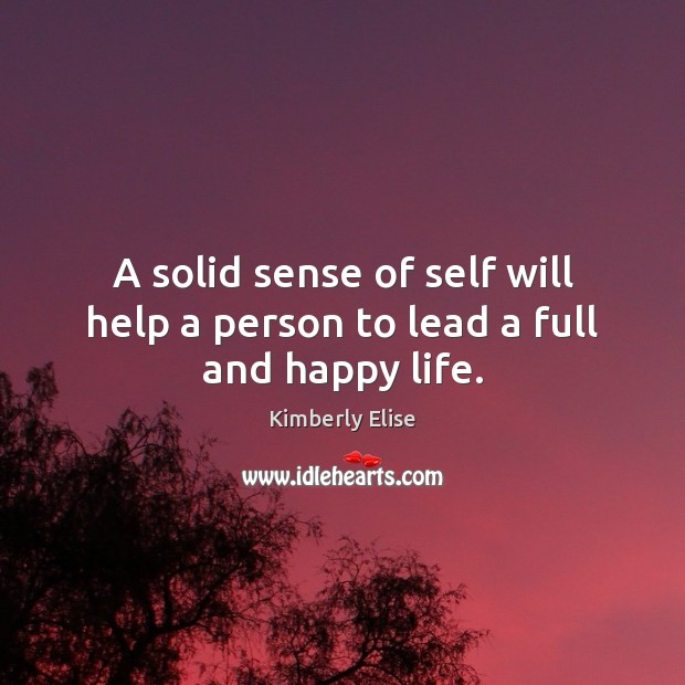 A solid sense of self will help a person to lead a full and happy life. Kimberly Elise Picture Quote