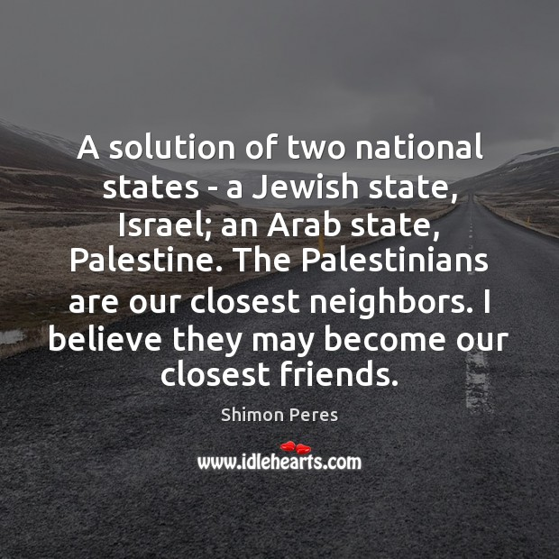 A solution of two national states – a Jewish state, Israel; an Shimon Peres Picture Quote