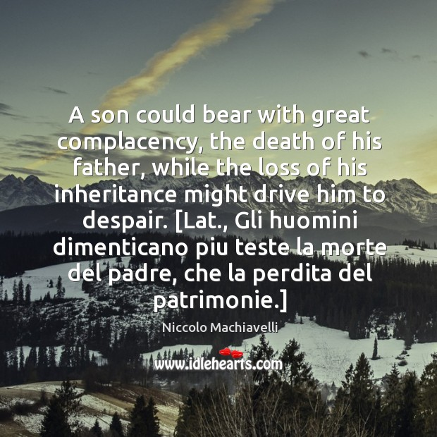 A son could bear with great complacency, the death of his father, Image