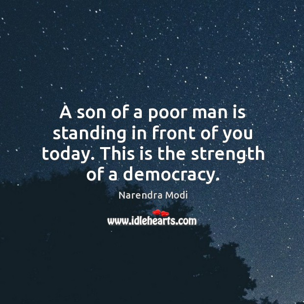 Image, A son of a poor man is standing in front of you today.