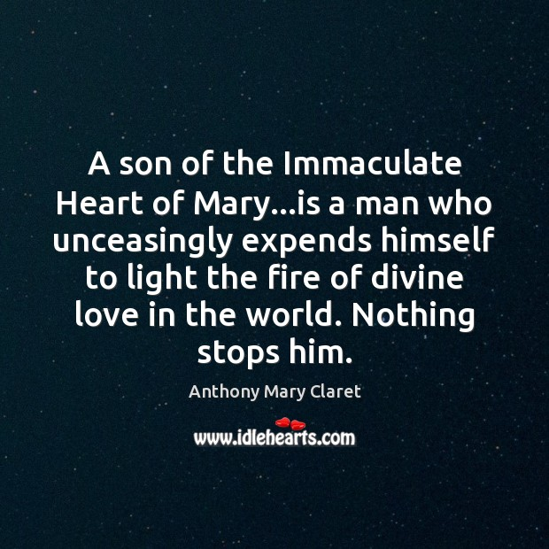 A son of the Immaculate Heart of Mary…is a man who Anthony Mary Claret Picture Quote