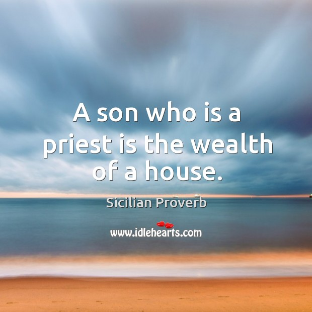 A son who is a priest is the wealth of a house. Image