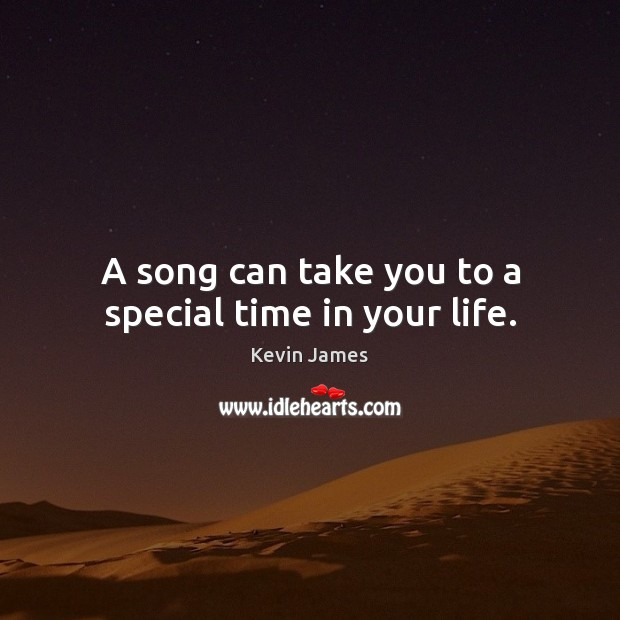 A song can take you to a special time in your life. Kevin James Picture Quote