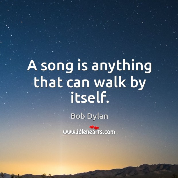 Image, A song is anything that can walk by itself.