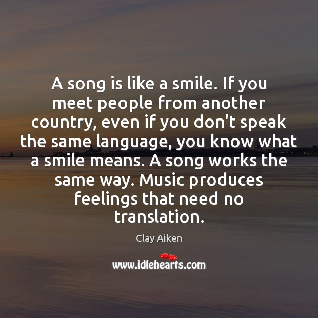 A song is like a smile. If you meet people from another Clay Aiken Picture Quote