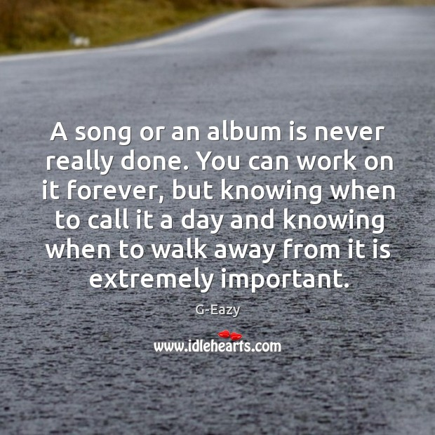 A song or an album is never really done. You can work Image