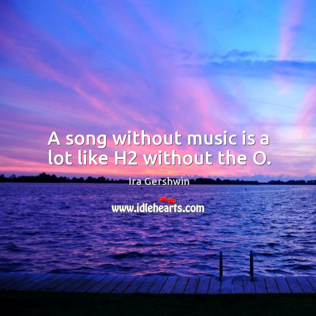 A song without music is a lot like h2 without the o. Image