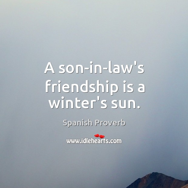 Image about A son-in-law's friendship is a winter's sun.