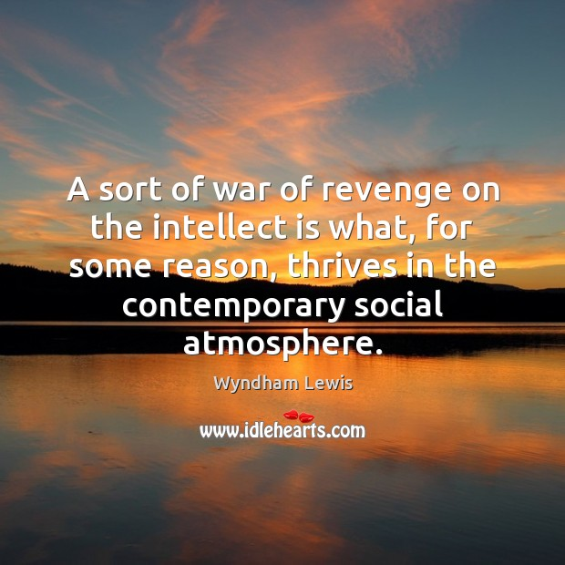 A sort of war of revenge on the intellect is what, for Image