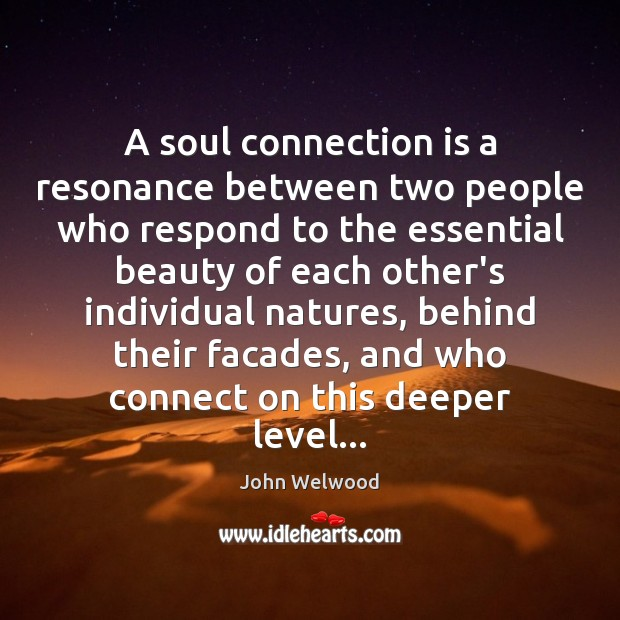 A Soul Connection Is A Resonance Between Two People Who Respond To