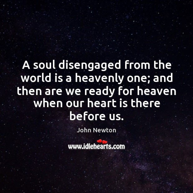 A soul disengaged from the world is a heavenly one; and then World Quotes Image