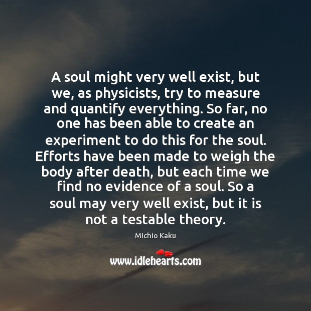 A soul might very well exist, but we, as physicists, try to Image
