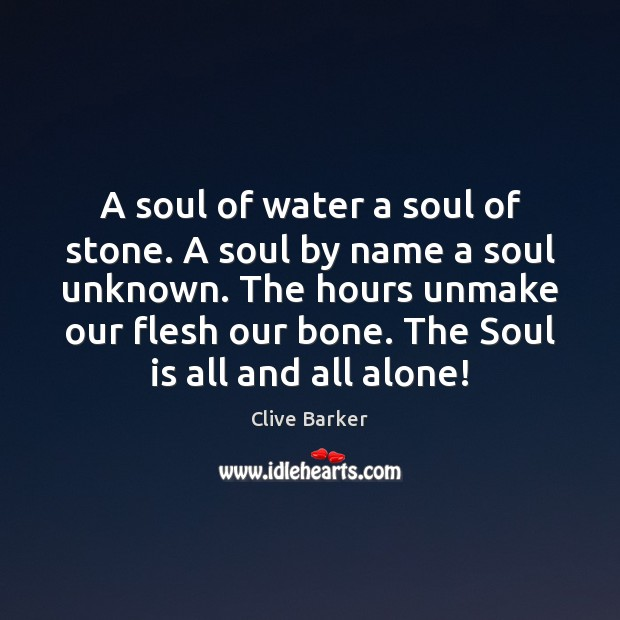 A soul of water a soul of stone. A soul by name Clive Barker Picture Quote
