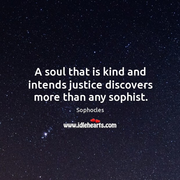 Image, A soul that is kind and intends justice discovers more than any sophist.