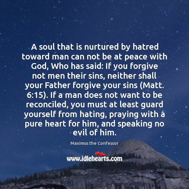 A soul that is nurtured by hatred toward man can not be Image