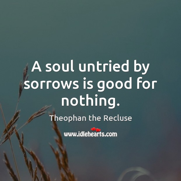 A soul untried by sorrows is good for nothing. Image