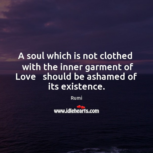 Image, A soul which is not clothed   with the inner garment of Love