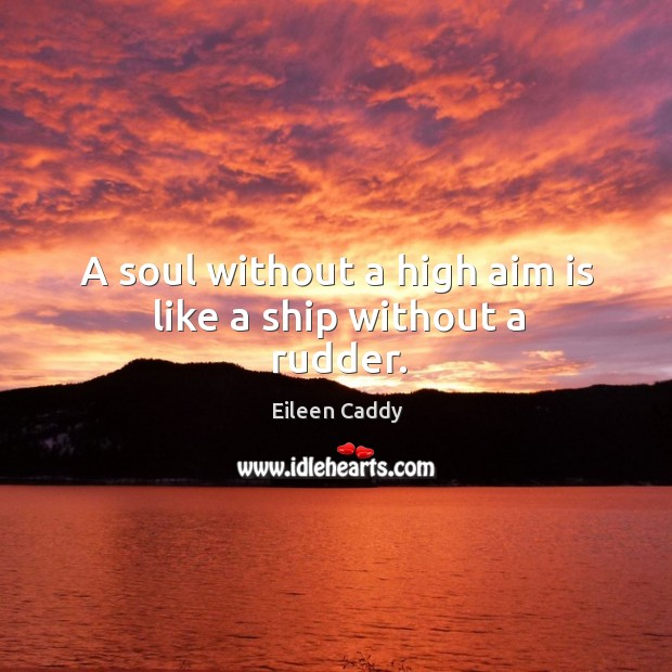 Image, A soul without a high aim is like a ship without a rudder.