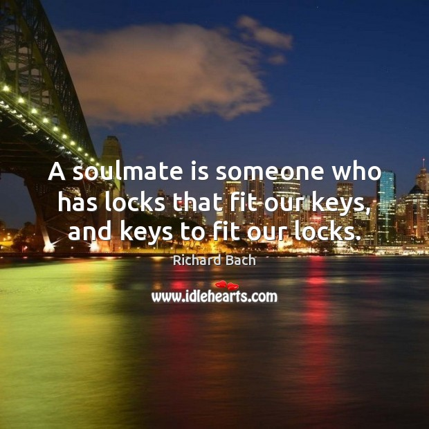 Image, A soulmate is someone who has locks that fit our keys, and keys to fit our locks.