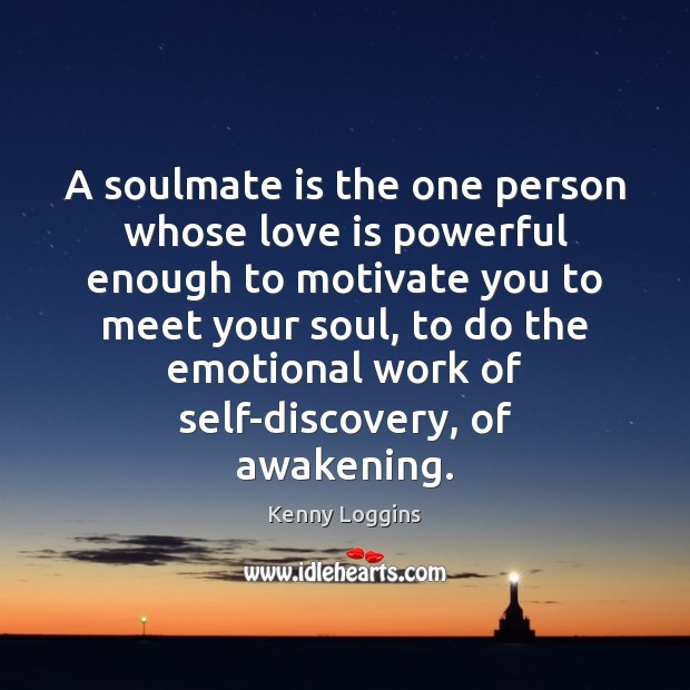 A soulmate is the one person whose love is powerful enough to Awakening Quotes Image