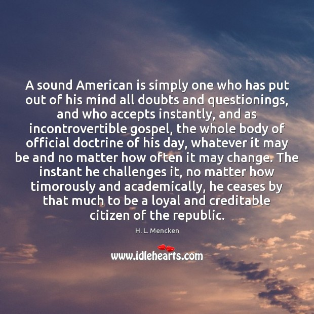 A sound American is simply one who has put out of his Image