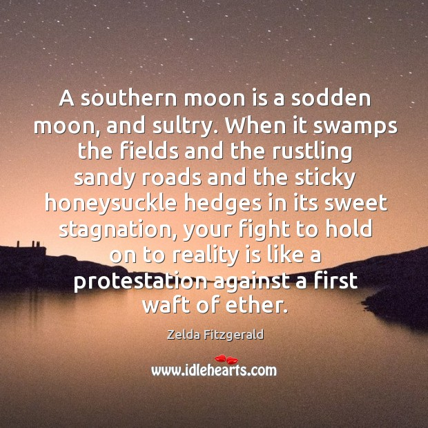 Image, A southern moon is a sodden moon, and sultry. When it swamps