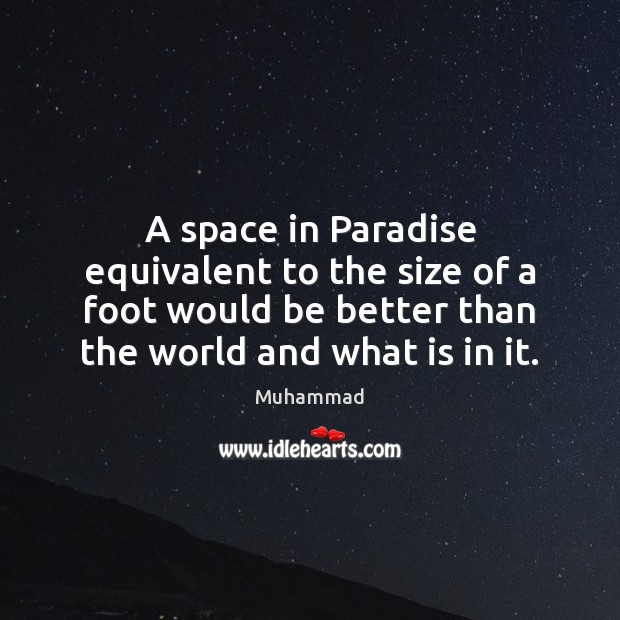 A space in Paradise equivalent to the size of a foot would Muhammad Picture Quote