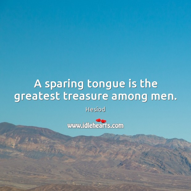 A sparing tongue is the greatest treasure among men. Image