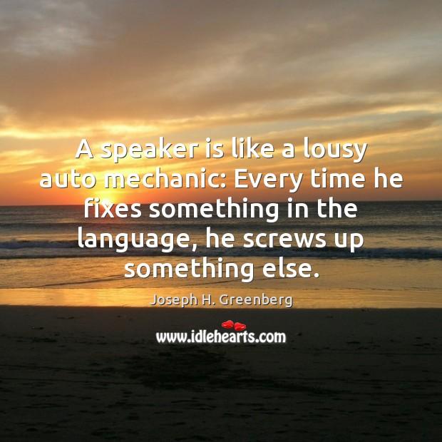 Image, A speaker is like a lousy auto mechanic: Every time he fixes
