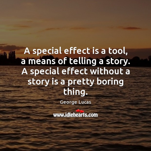 A special effect is a tool, a means of telling a story. George Lucas Picture Quote