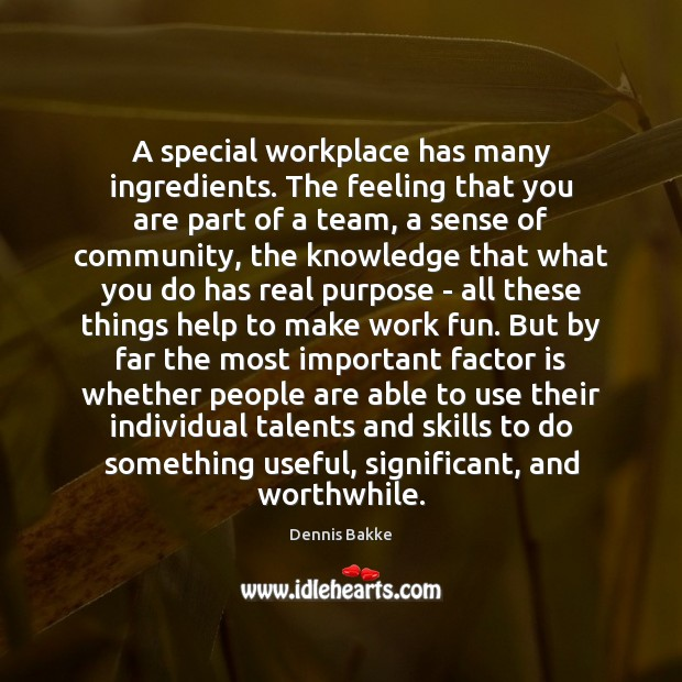 A special workplace has many ingredients. The feeling that you are part Image