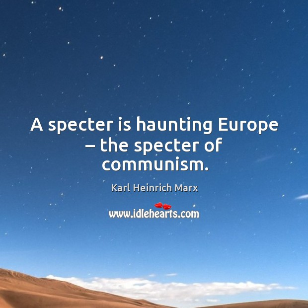 A specter is haunting europe – the specter of communism. Karl Heinrich Marx Picture Quote