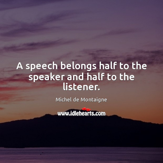 Image, A speech belongs half to the speaker and half to the listener.