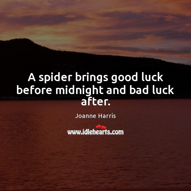 A spider brings good luck before midnight and bad luck after. Joanne Harris Picture Quote
