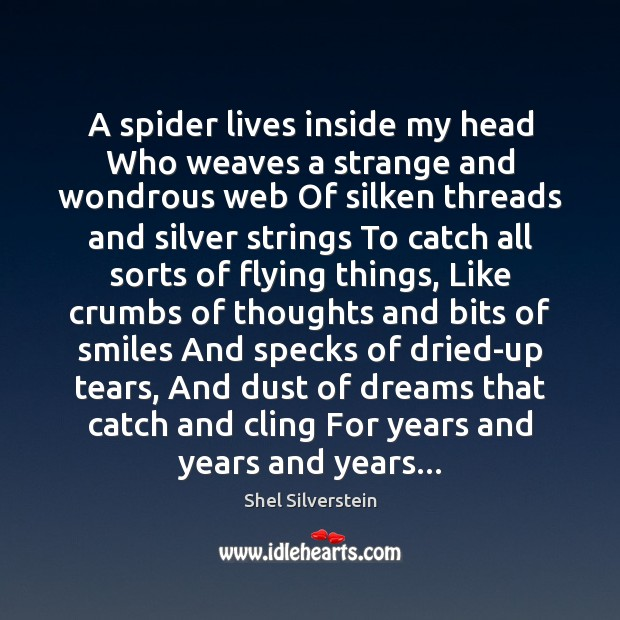 Image, A spider lives inside my head Who weaves a strange and wondrous