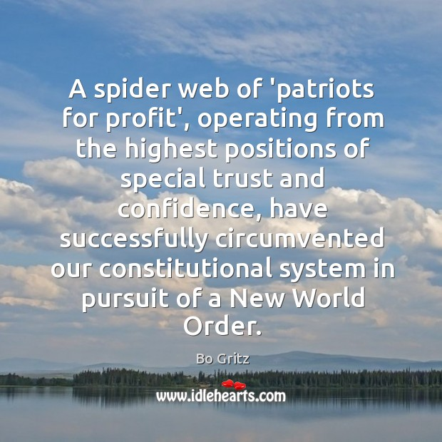 A spider web of 'patriots for profit', operating from the highest positions Bo Gritz Picture Quote