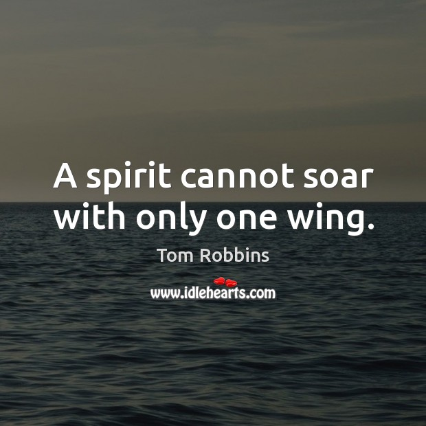 Image, A spirit cannot soar with only one wing.