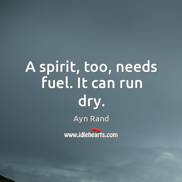 Image, A spirit, too, needs fuel. It can run dry.