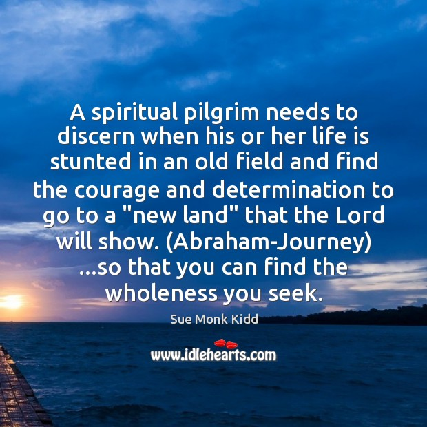 A spiritual pilgrim needs to discern when his or her life is Determination Quotes Image
