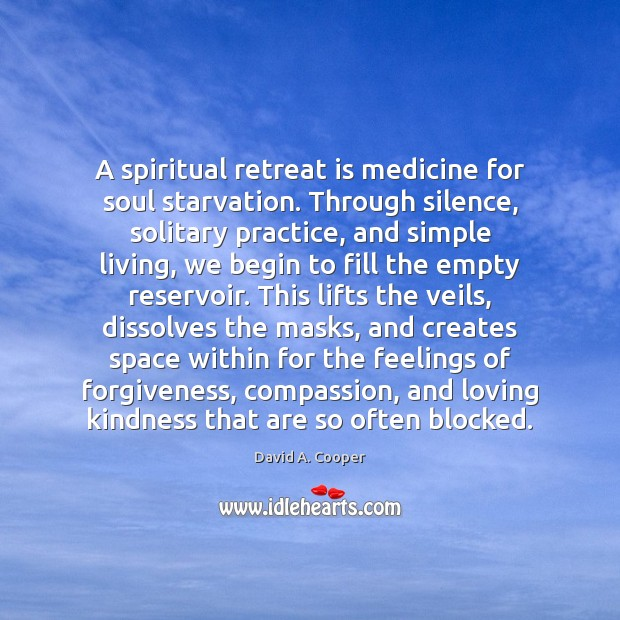 A spiritual retreat is medicine for soul starvation. Through silence, solitary practice, Image
