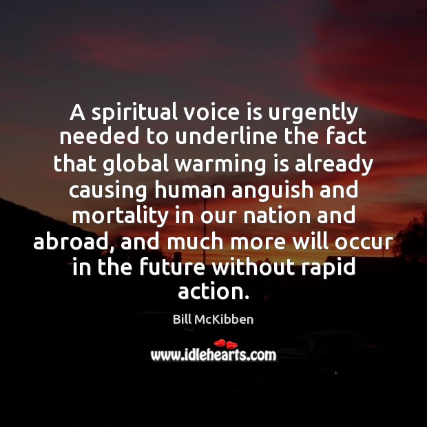 A spiritual voice is urgently needed to underline the fact that global Bill McKibben Picture Quote