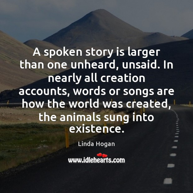 A spoken story is larger than one unheard, unsaid. In nearly all Image