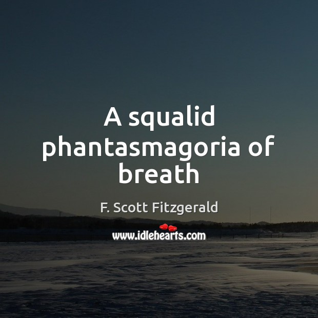A squalid phantasmagoria of breath Image